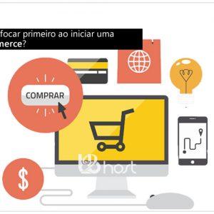 Blog B2B Host | Hospedagem Loja Virtual - O que devo focar primeiro ao iniciar uma loja e-commerce?
