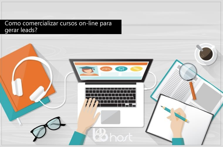 Blog B2B Host | Hospedagem de Sites - Como comercializar cursos on-line para gerar leads?