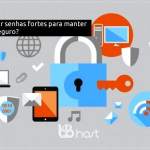 Blog B2B Host | Hospedagem de Sites Compartilhada - Dicas de como criar senhas fortes para manter seu site seguro