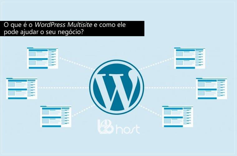 Blog B2B Host   Hospedagem WordPress no Brasil - O que é o WordPress Multisite?