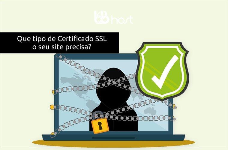 Blog B2B Host | Segurança da Informação - Tipos de Certificado SSL - Que tipo de certificado SSL o seu site precisa?
