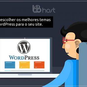 Blog B2B Host | Hospedagem WordPress - Dicas para escolher os melhores temas para WordPress para o seu site.