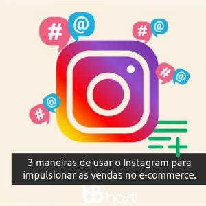 Blog B2B Host | E-commerce - 3 maneiras de usar o Instagram para impulsionar as vendas no comércio eletrônico.