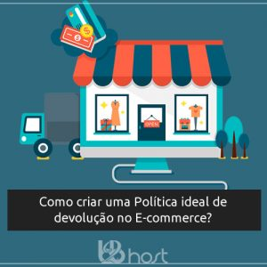 Blog B2B Host | Pequenos Negócios - Aprenda como criar uma política de devolução no e-commerce que faça seus clientes felizes.
