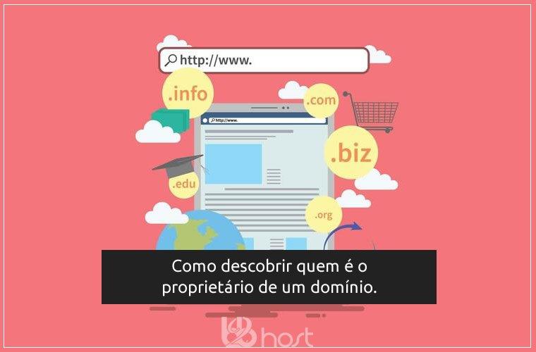 Blog B2B Host   Registro de Domínios - Como descobrir quem é o proprietário de um domínio.