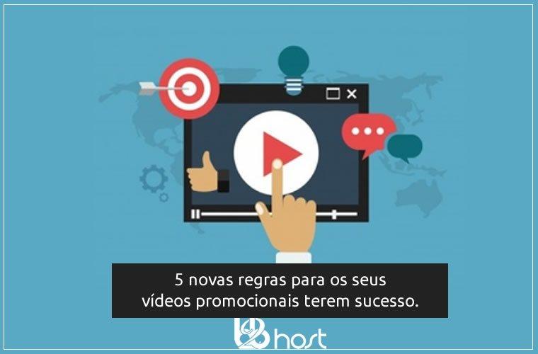 Blog B2B Host | Marketing Digital - 5 novas regras para seus vídeos promocionais terem mais sucesso.