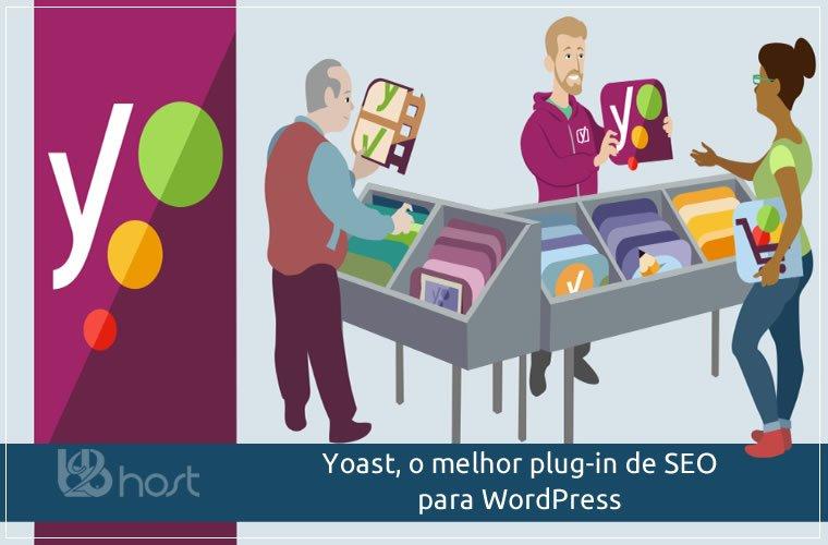 Blog B2B Host | Marketing Digital - Como instalar e utilizar o Yoast, o melhor plug-in de SEO para WordPress.