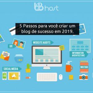 Blog B2B Host | Primeiros Passos . Negócios na Internet - 5 passos para você criar um blog de sucesso para os seus negócios em 2019.