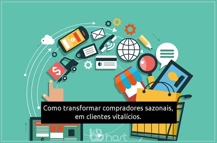 Blog B2B Host | Hospedagem de Loja Virtual . E-Commerce - Como transformar compradores sazonais, de uma só vez, em clientes vitalícios.