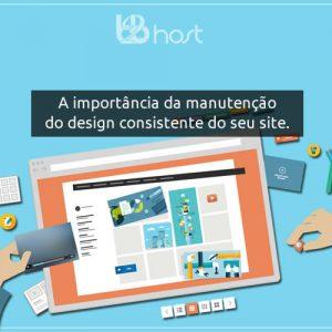 Blog B2B Host | Web Design - A importância da manutenção do design consistente do seu site.