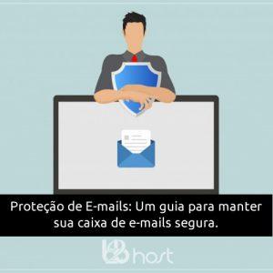 Blog B2B Host | Segurança da Informação: Proteção de E-mails: um guia para manter sua caixa de e-mails segura.