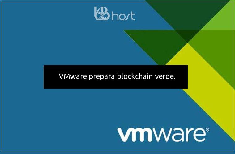 Blog B2B Host | Tecnologia da Informação - VMware prepara blockchain verde.