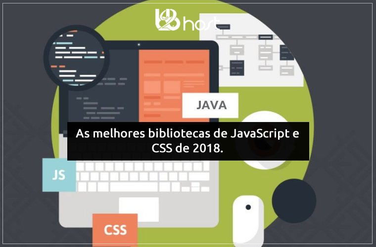 Blog B2B Host | Desenvolvimento WEB – As melhores bibliotecas de JavaScript e CSS de 2018.
