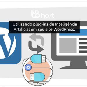 Blog B2B Host | Hospedagem de Site Wordpress - Utilizando plug-ins de inteligência artificial em seu site WordPress.