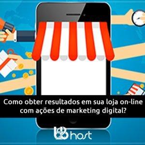 Blog B2B Host | E-commerce – Como obter resultados em sua loja on-line com ações de marketing digital?