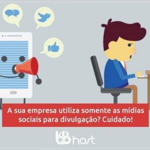 Blog Netranet Networking | A sua empresa utiliza somente as mídias sociais para divulgação? Cuidado.