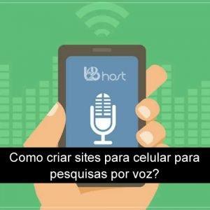Blog B2B Host | Web Design – Como criar sites para celular para pesquisas por voz?