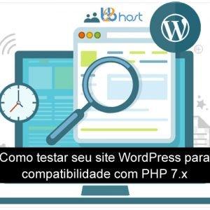 Blog B2B Host | Desenvolvimento WEB – Como testar seu site WordPress para compatibilidade com PHP 7.x.