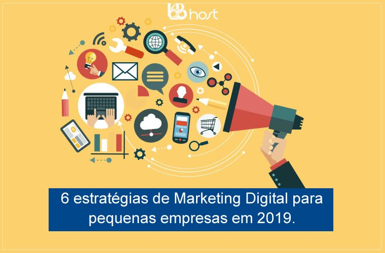 Blog B2B Host | Pequenos Negócios – 6 estratégias de marketing digital para pequenas empresas em 2019.