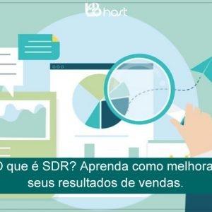 Blog B2B Host | B2B . Business to Business - O que é SDR? Aprenda como melhorar seus resultados de vendas.
