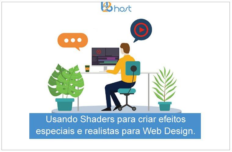 Blog B2B Host | Desenvolvimento WEB – Usando Shaders para criar efeitos especiais e realistas para Web Design.