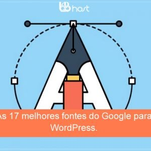 Blog B2B Host | Web Design – As 17 melhores fontes do Google para WordPress.