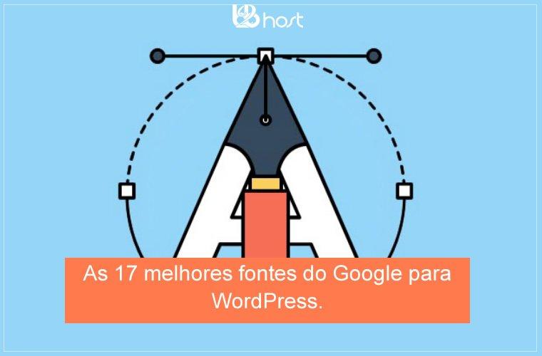 Blog B2B Host | Web Design – As 17 melhores fontes do Google para WordPress.