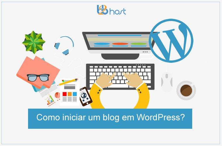 Blog B2B Host | WordPress - Como iniciar um blog em WordPress?