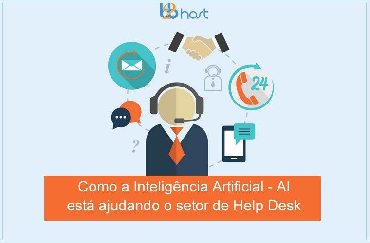 Blog B2B Host | Tecnologia da Informação – Como a AI está ajudando o setor de Help Desk.