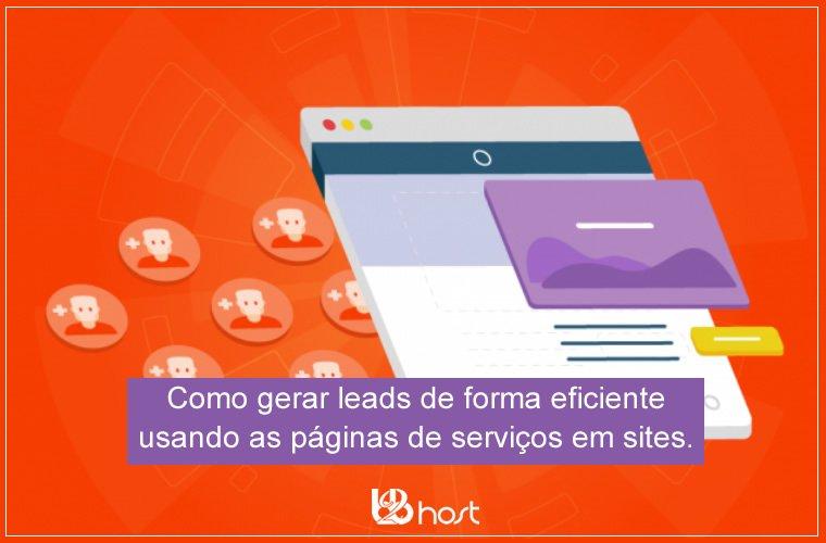 Blog B2B Host | Pequenos Negócios – Como gerar leads de forma eficiente usando as páginas de serviços em sites
