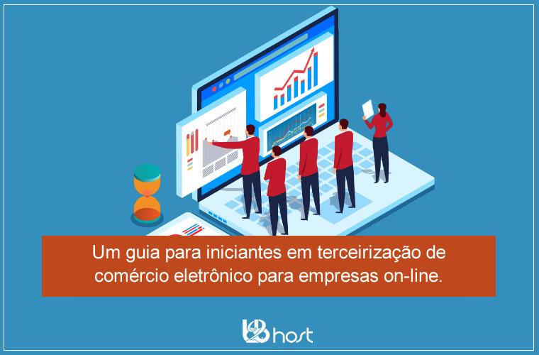Blog B2B Host | E-commerce – Um guia para iniciantes em terceirização de comércio eletrônico para empresas on-line.