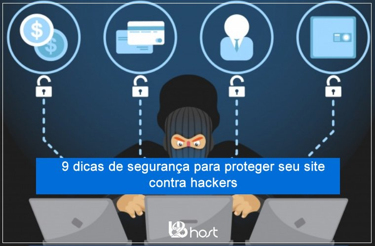 Blog B2B Host | Segurança da Informação – 9 dicas de segurança para proteger seu site contra hackers.