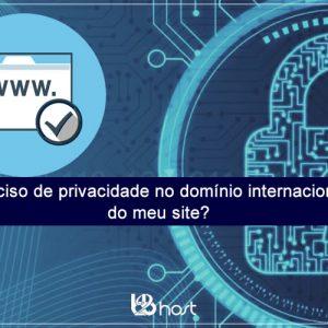 Blog B2B Host | Registro de Domínios – Preciso de privacidade no domínio internacional do meu site?