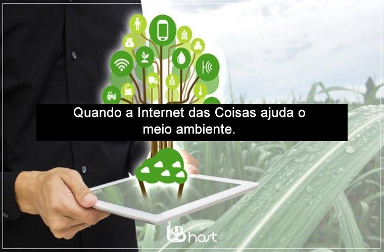 Blog B2B Host | Tecnologia da Informação – Quando a Internet das Coisas ajuda o meio ambiente.